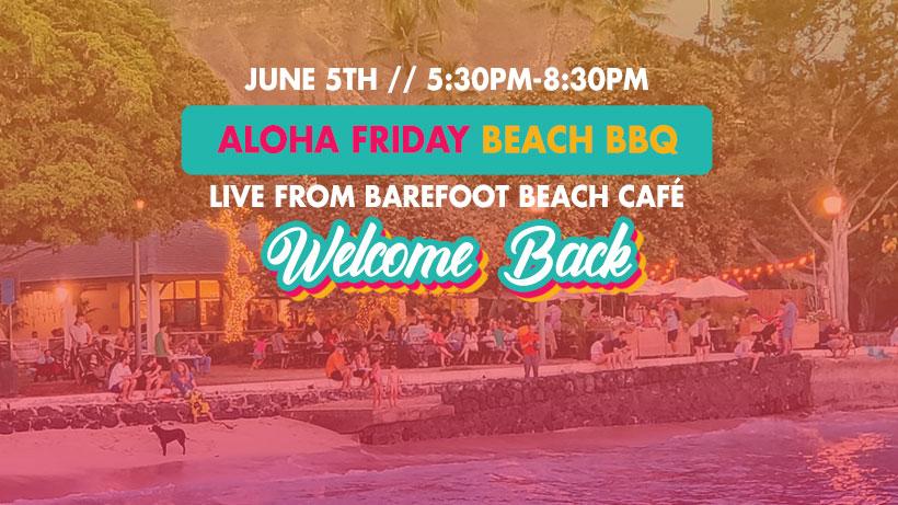 Aloha Friday Beach BBQ – Welcome Back June 5th